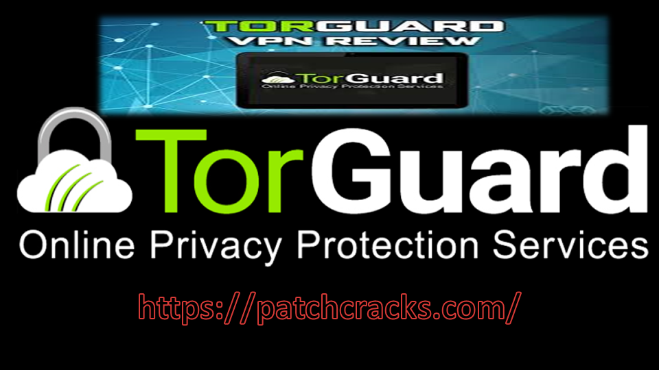 TorGuard VPN 4.1.2 + Crack Full Version Download 2021